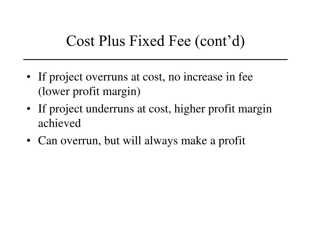 Cost Plus Fixed Fee (cont'd)