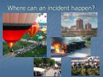 where can an incident happen