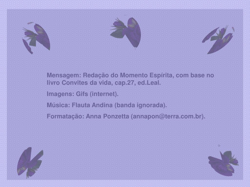 Mensagem: Redação do Momento Espírita, com base no livro Convites da vida, cap.27, ed.Leal.