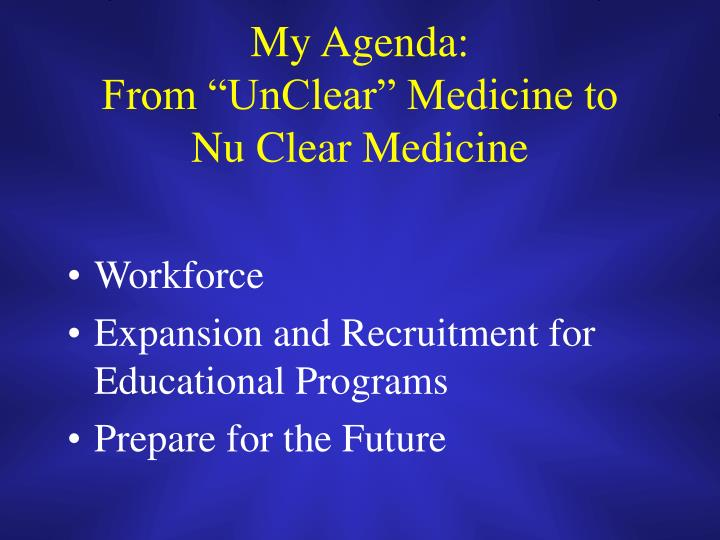 My agenda from unclear medicine to nu clear medicine