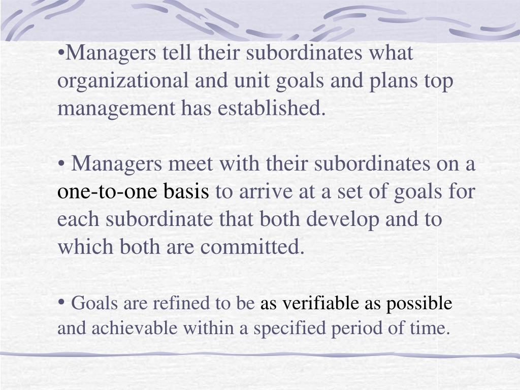 Managers tell their subordinates what organizational and unit goals and plans top management has established.