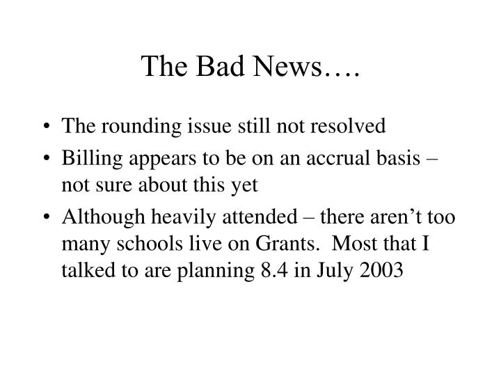 The Bad News….