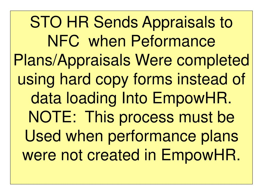 STO HR Sends Appraisals to NFC  when Peformance Plans/Appraisals Were completed using hard copy forms instead of data loading Into EmpowHR.