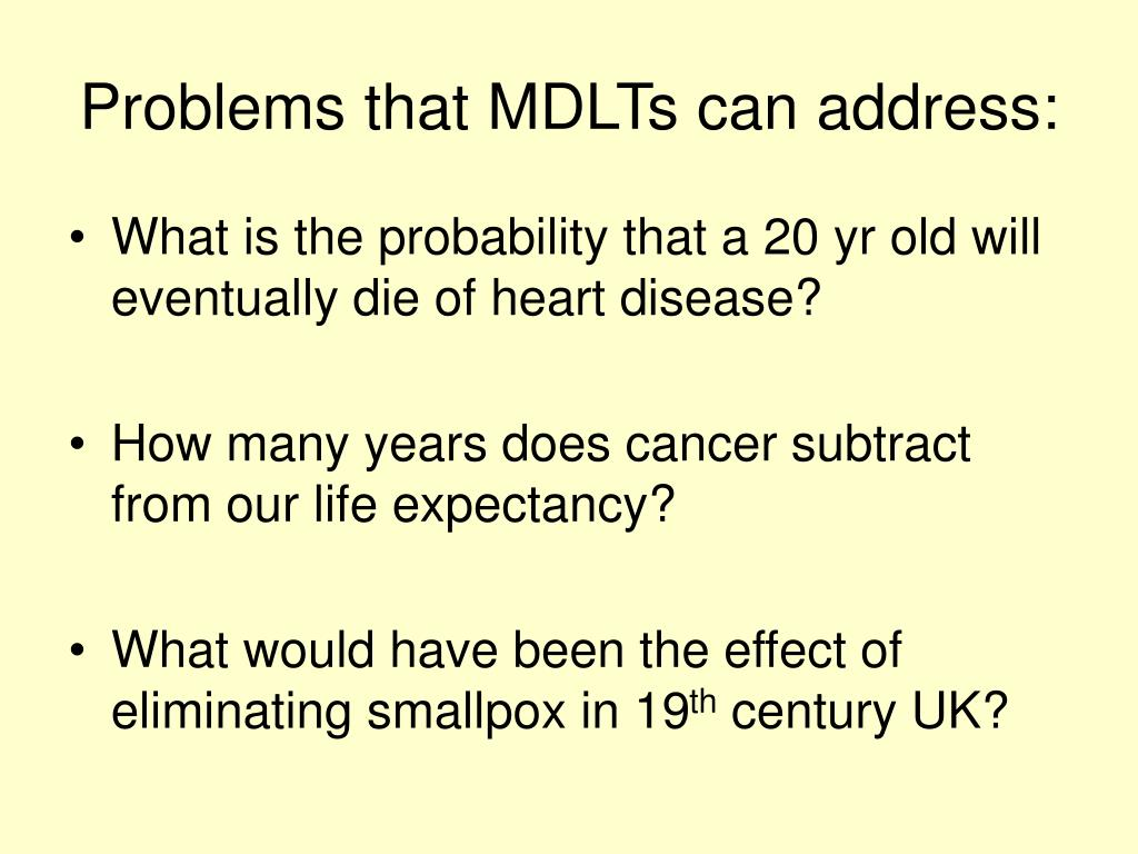 Problems that MDLTs can address: