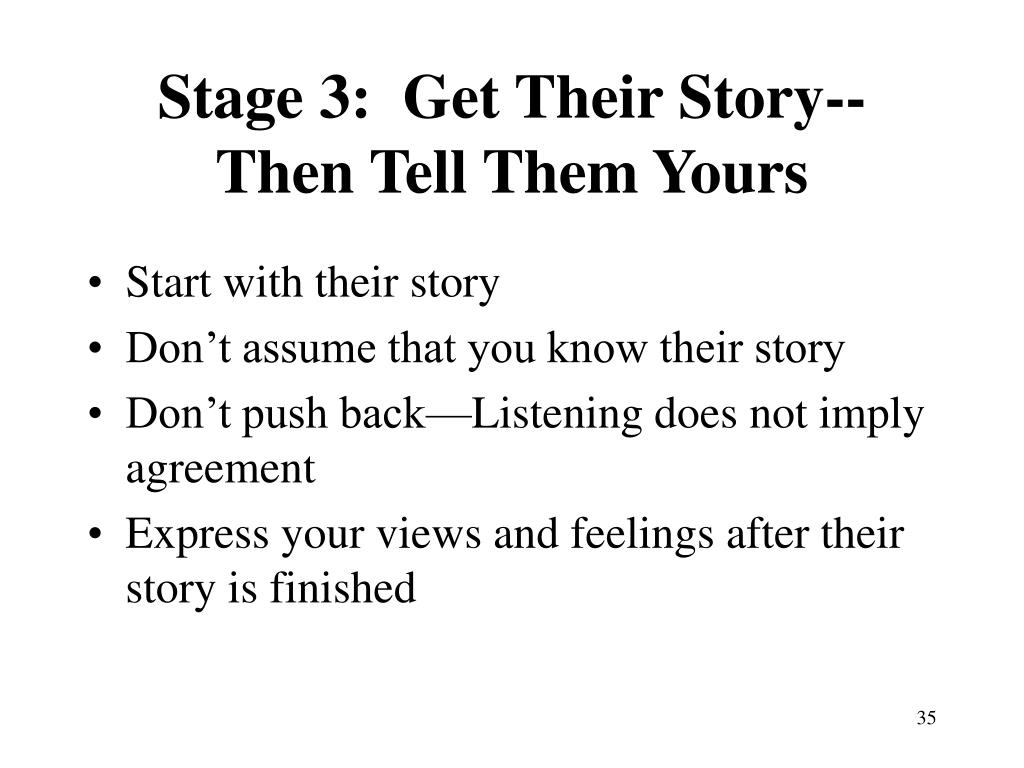 Stage 3:  Get Their Story--  Then Tell Them Yours
