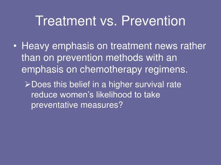 Treatment vs. Prevention