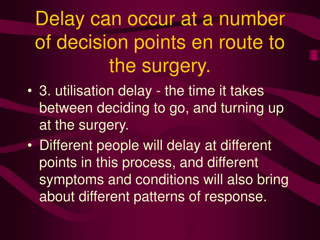 Delay can occur at a number of decision points en route to the surgery.