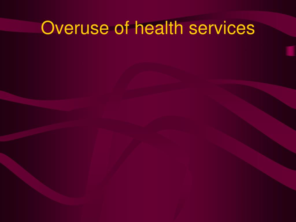 Overuse of health services