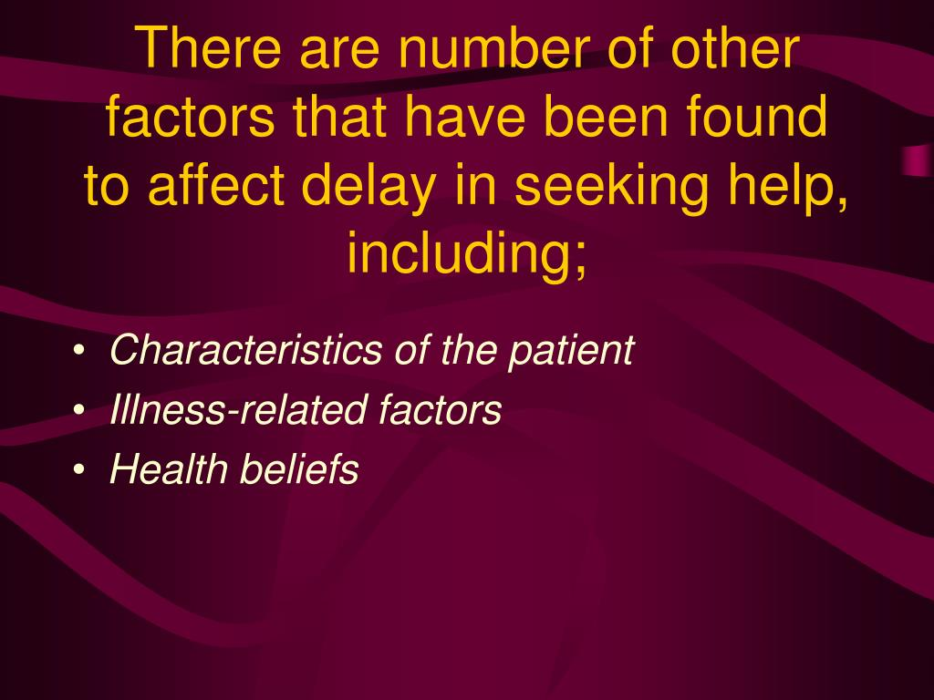 There are number of other factors that have been found to affect delay in seeking help, including;