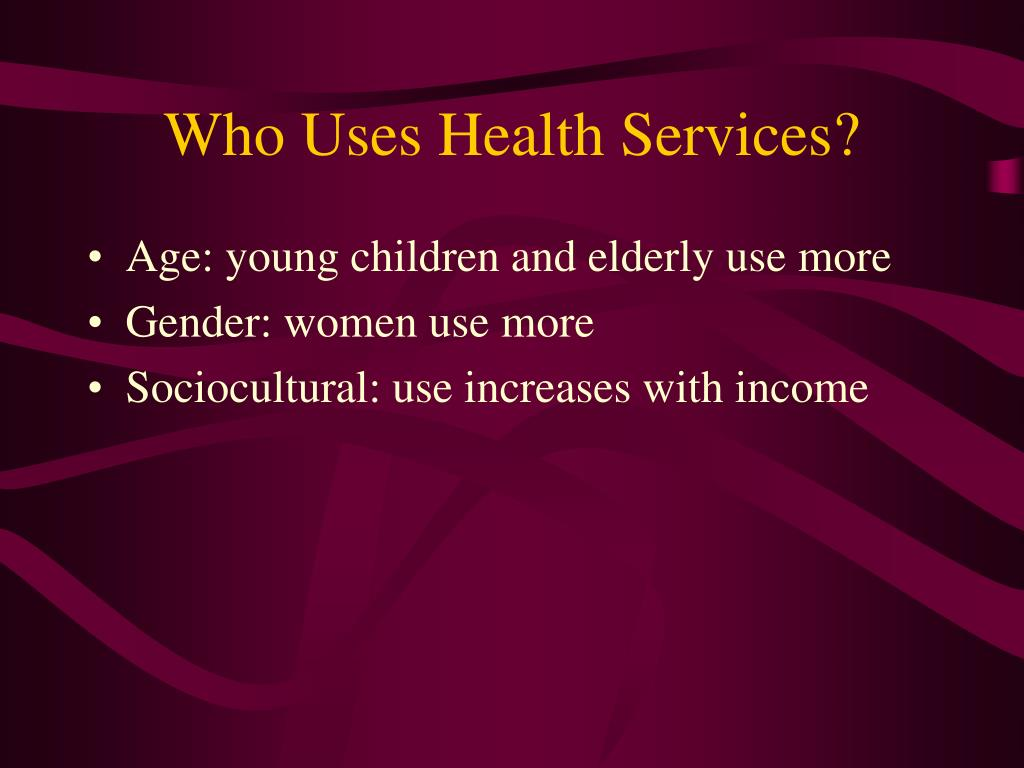 Who Uses Health Services?