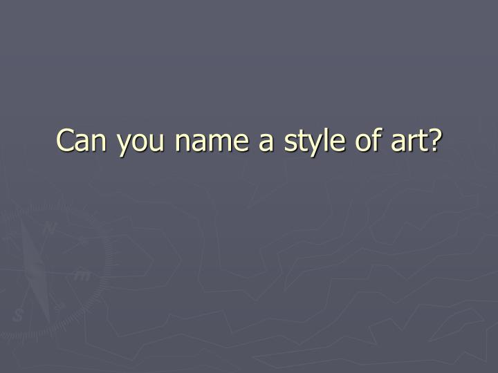 Can you name a style of art?