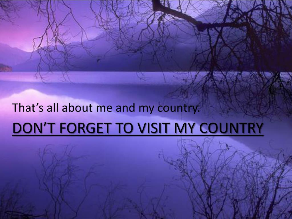 That's all about me and my country.