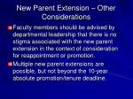 new parent extension other considerations