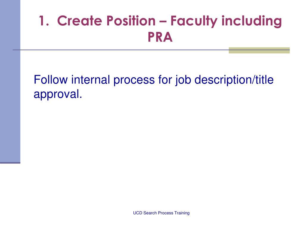 1.  Create Position – Faculty including PRA