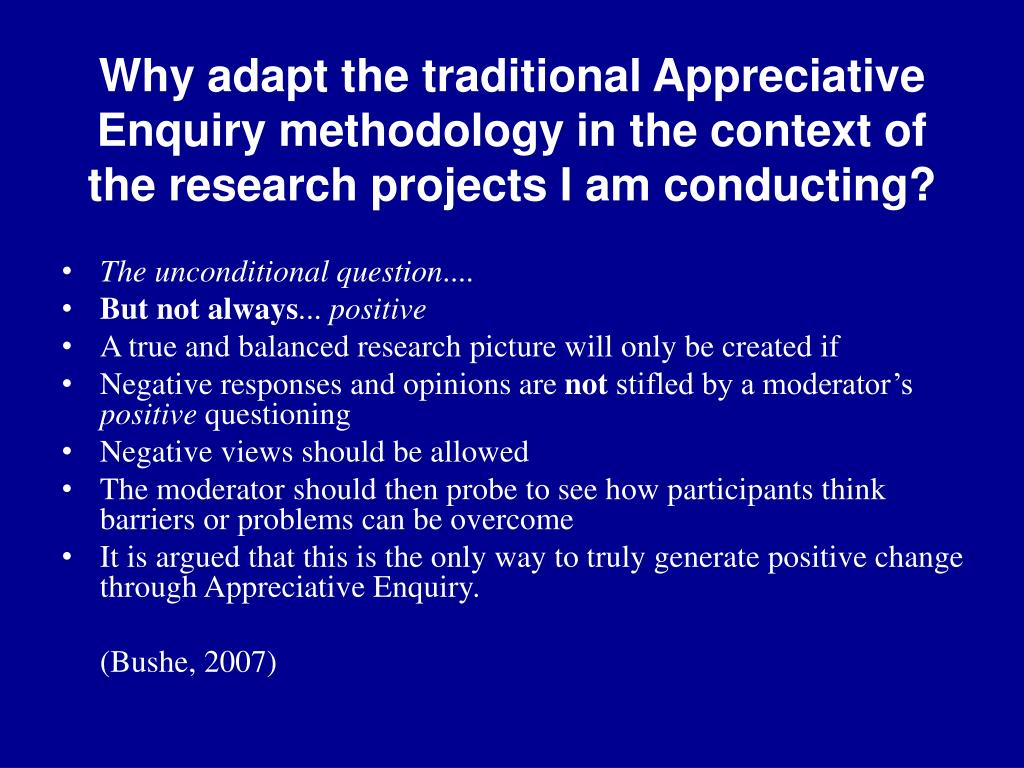 Why adapt the traditional Appreciative Enquiry methodology in the context of the research projects I am conducting?