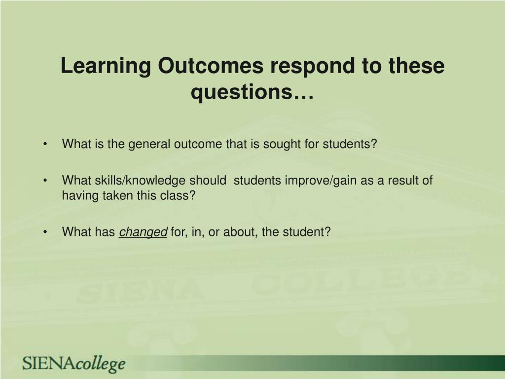 Learning Outcomes respond to these questions…