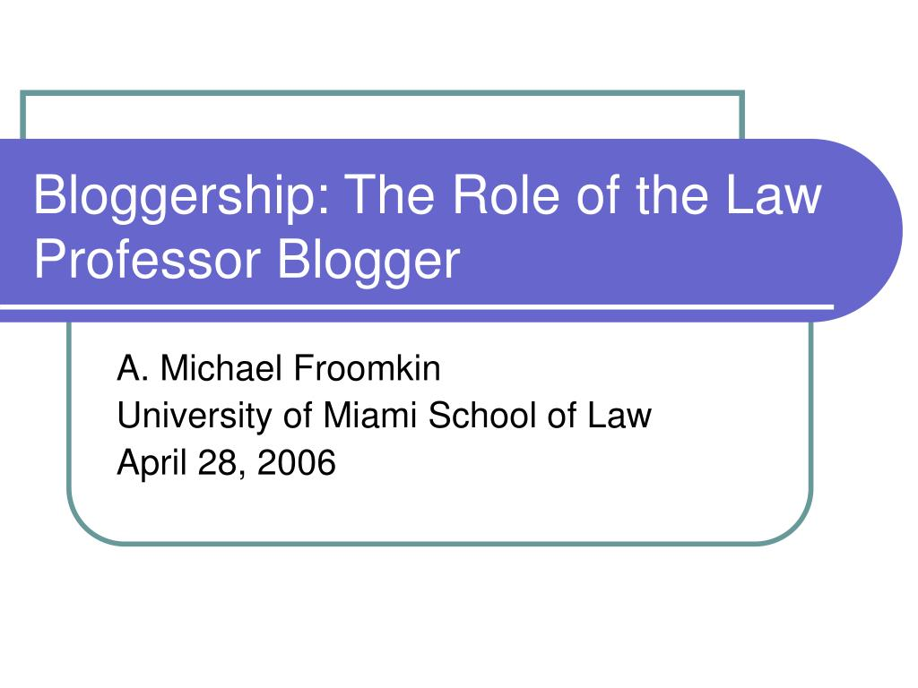 Bloggership: The Role of the Law Professor Blogger