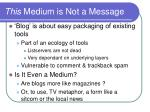 this medium is not a message