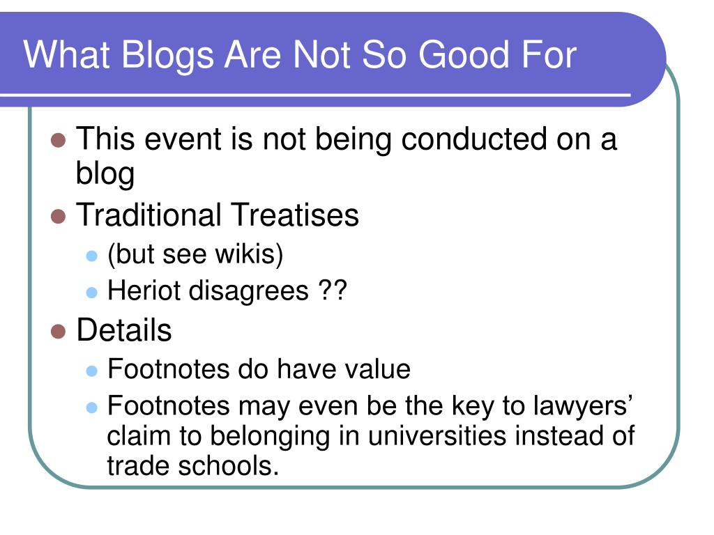 What Blogs Are Not So Good For