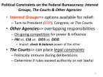 political constraints on the federal bureaucracy interest groups the courts other agencies