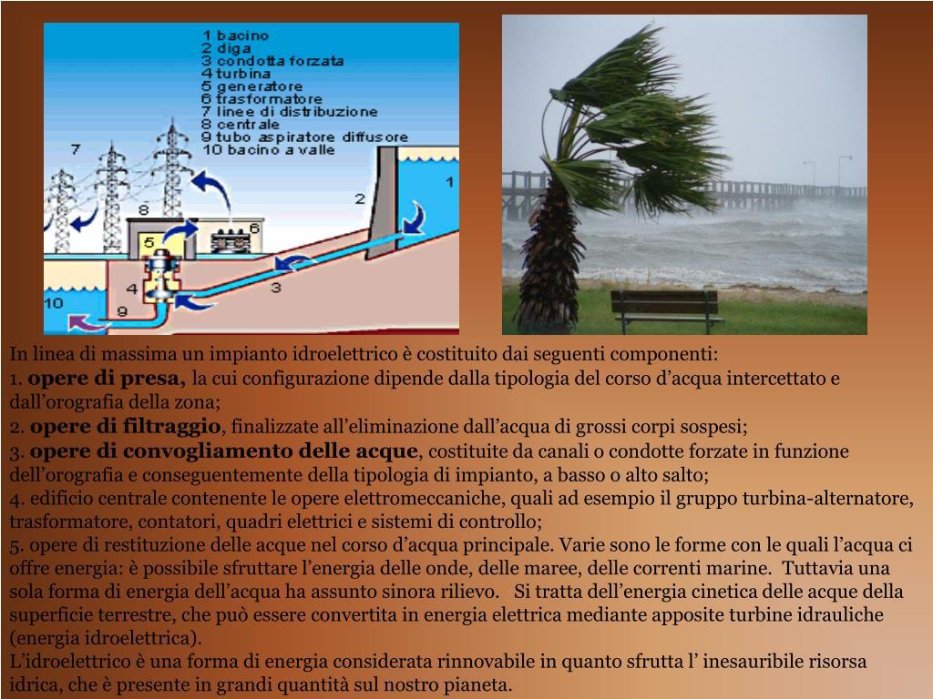 In linea di massima un impianto idroelettrico è costituito dai seguenti componenti: