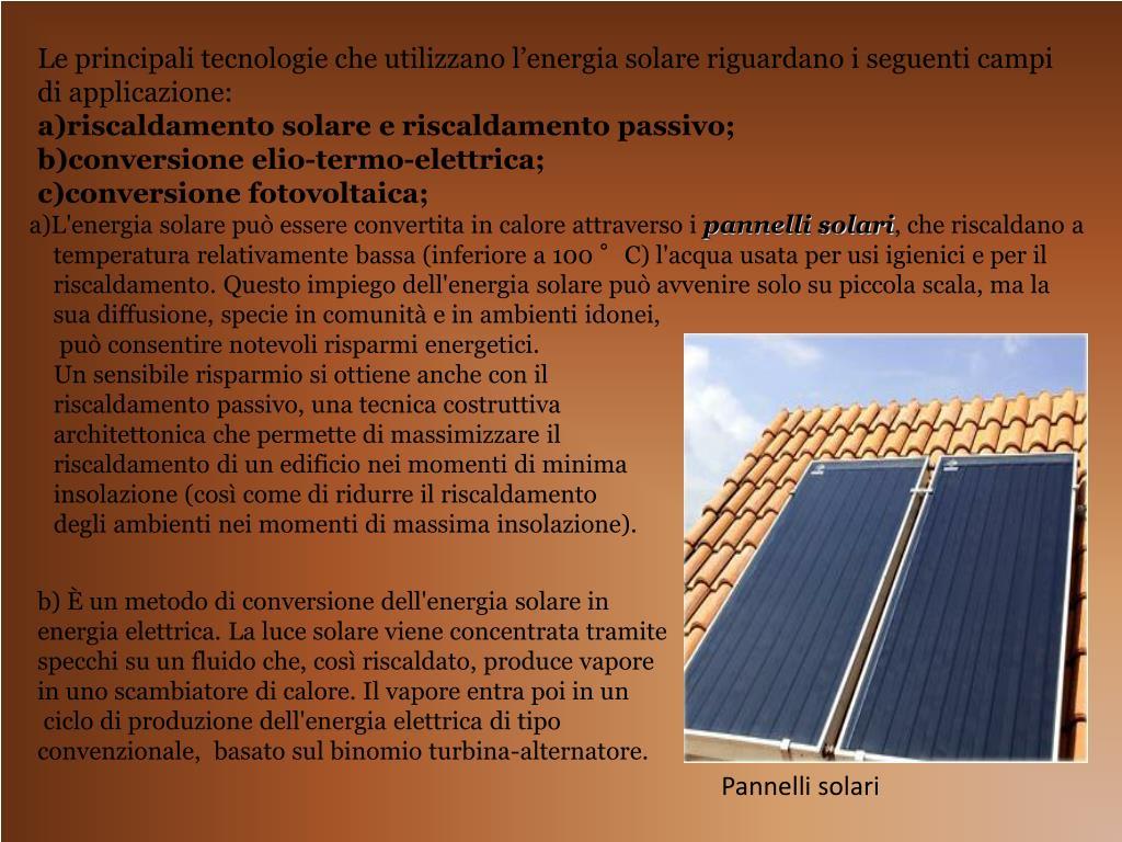 Le principali tecnologie che utilizzano l'energia solare riguardano i seguenti campi di applicazione: