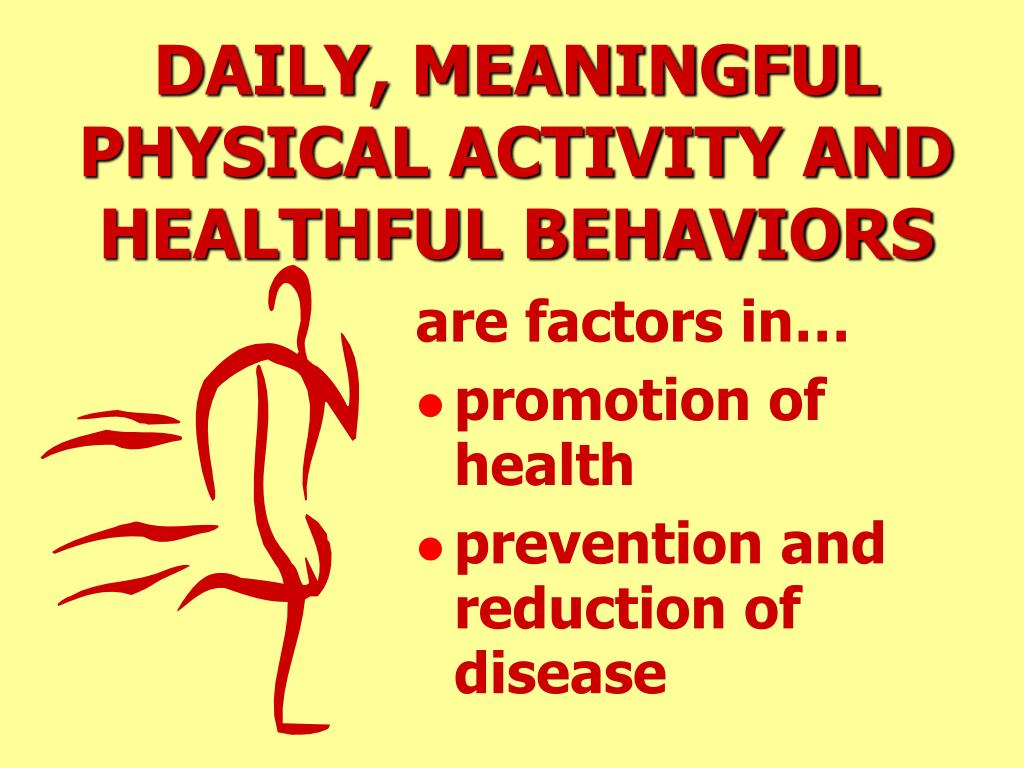 DAILY, MEANINGFUL PHYSICAL ACTIVITY AND HEALTHFUL BEHAVIORS