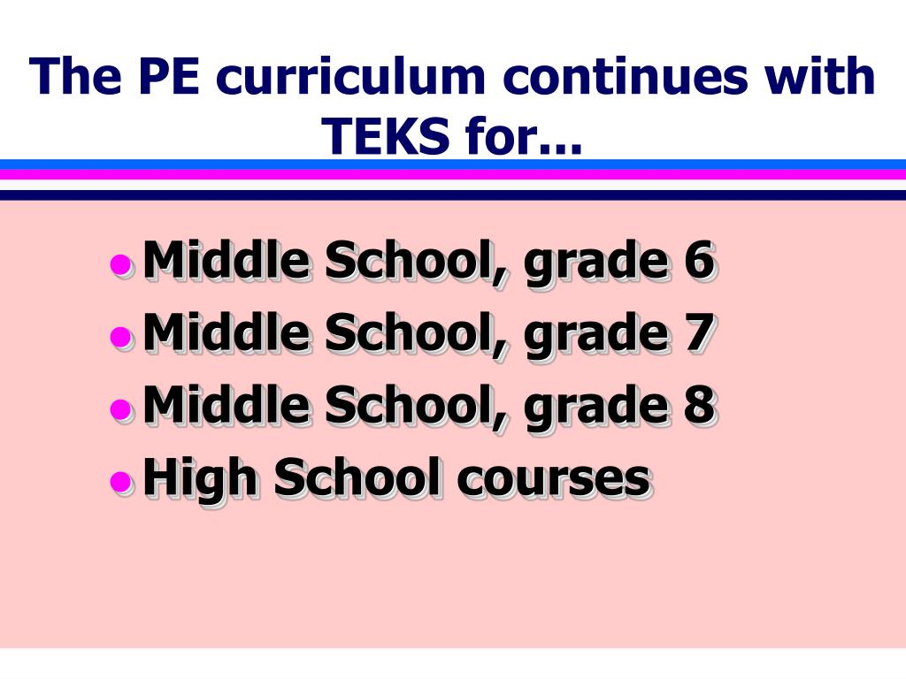 The PE curriculum continues with TEKS for...
