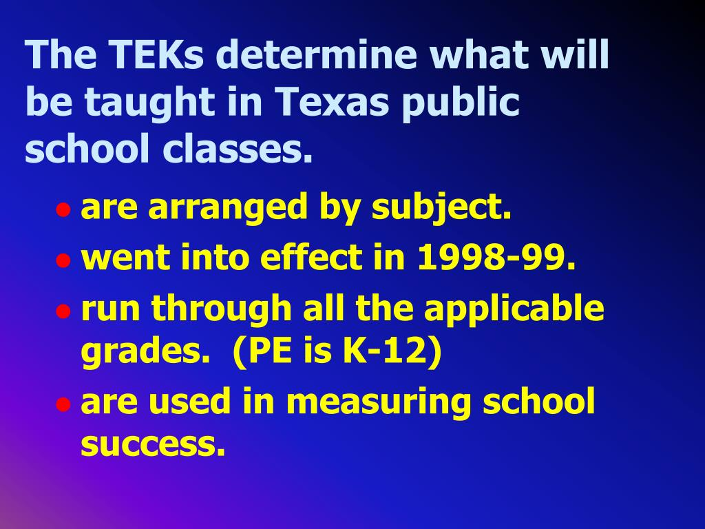 The TEKs determine what will be taught in Texas public school classes.