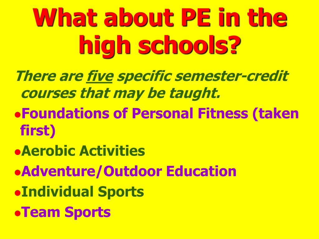 What about PE in the high schools?