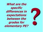what are the specific differences in expectations between the grades for elementary pe