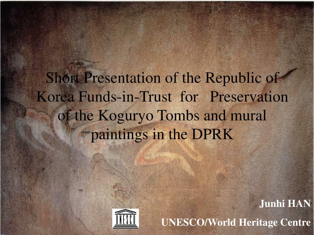 Short Presentation of the Republic of Korea Funds-in-Trust  for   Preservation of the Koguryo Tombs and mural paintings in the DPRK