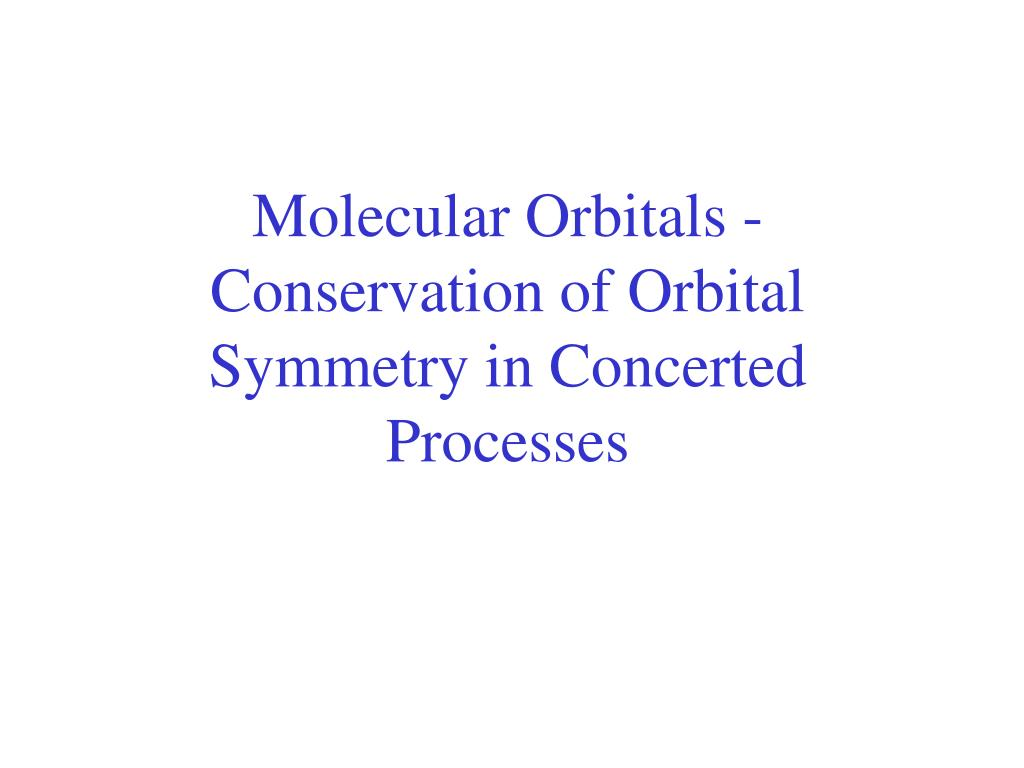 Molecular Orbitals - Conservation of Orbital Symmetry in Concerted Processes