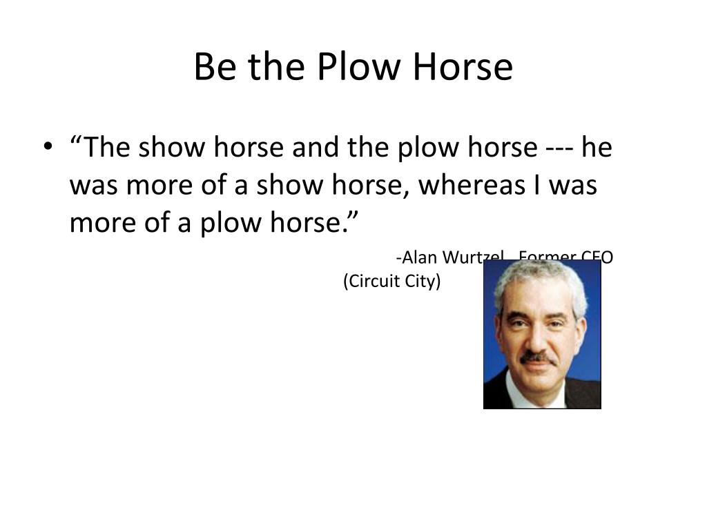Be the Plow Horse