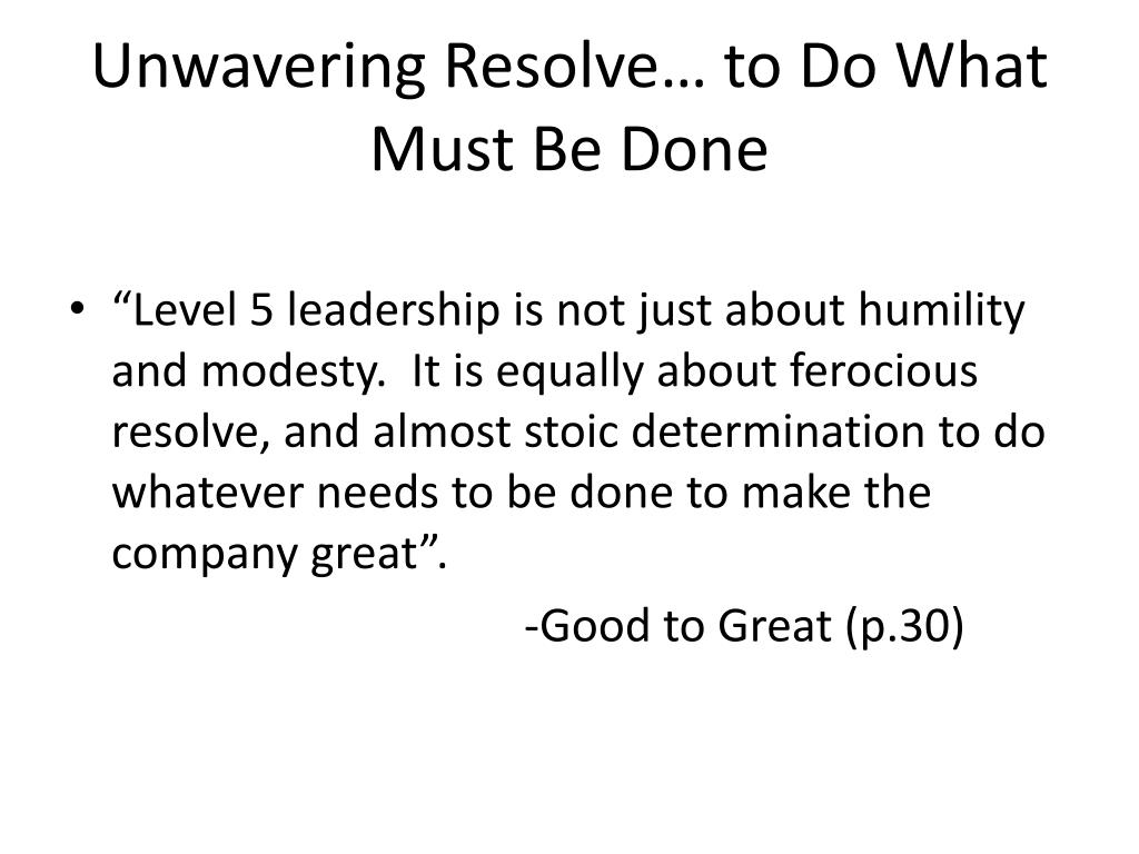 Unwavering Resolve… to Do What Must Be Done