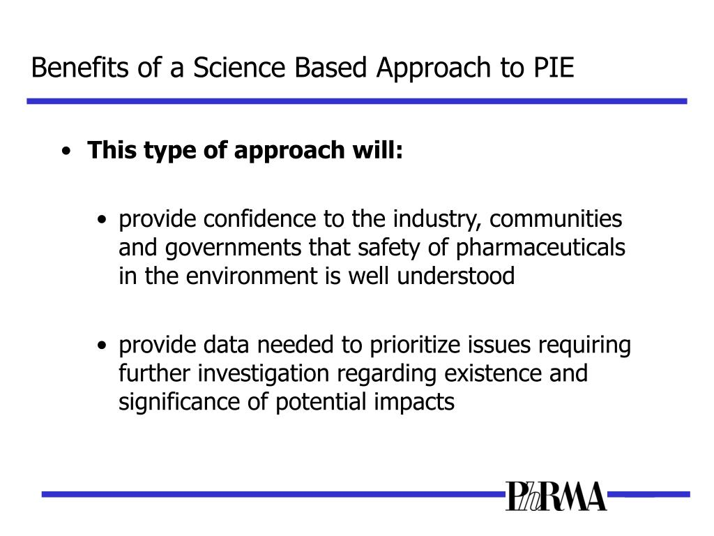 Benefits of a Science Based Approach to PIE