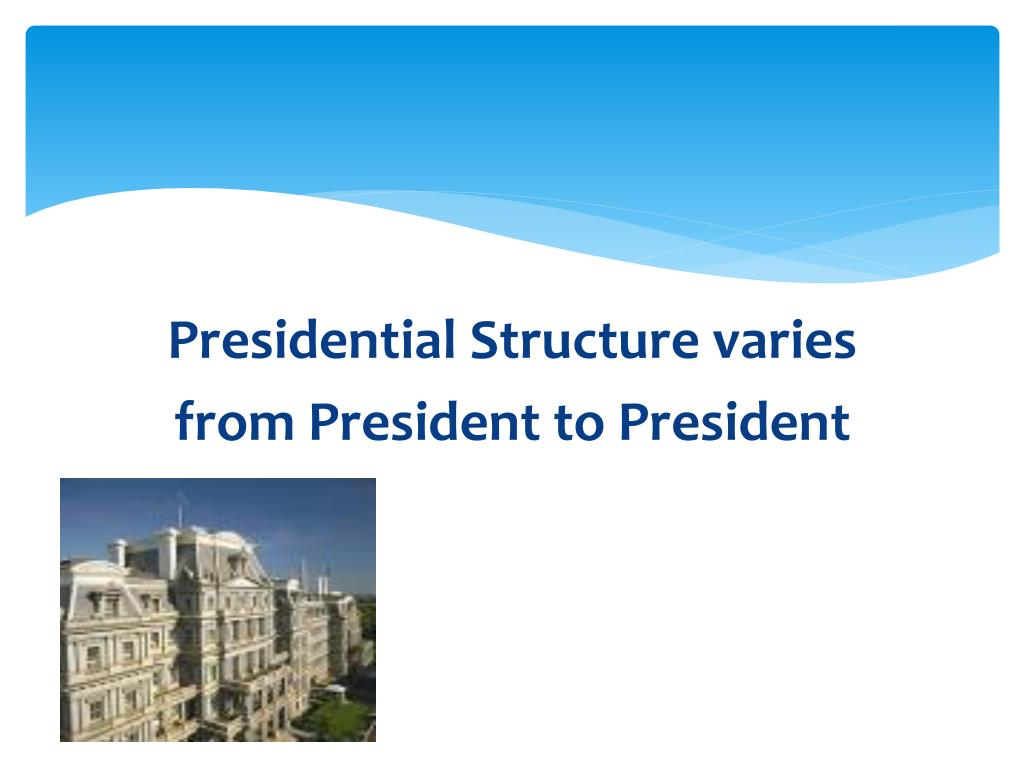 Presidential Structure varies