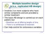 multiple baseline design a k a replicated ab design