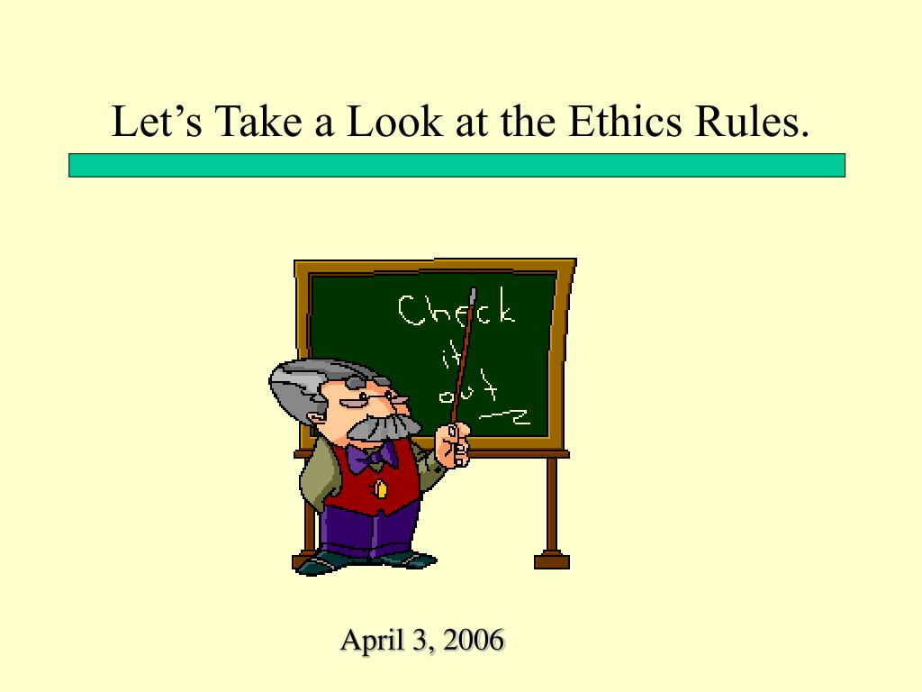 Let's Take a Look at the Ethics Rules.