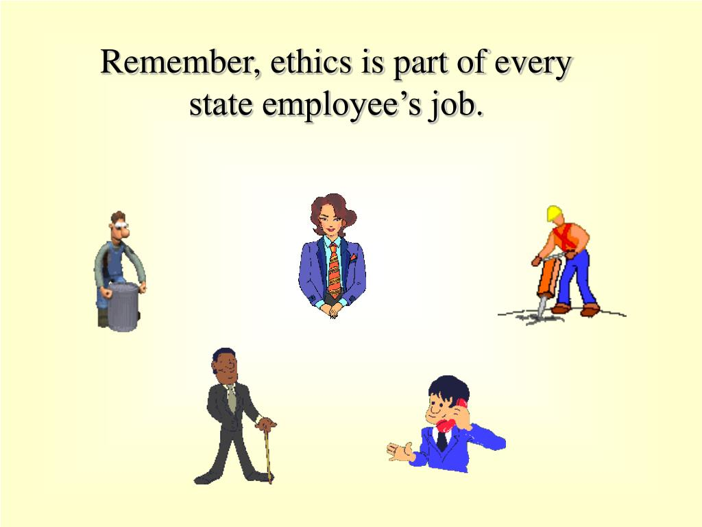 Remember, ethics is part of every state employee's job.
