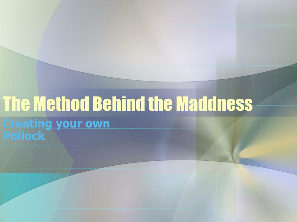 The Method Behind the Maddness