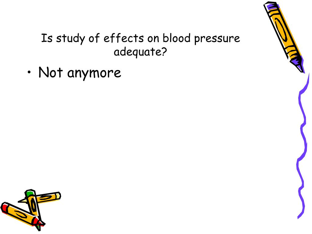 Is study of effects on blood pressure adequate?