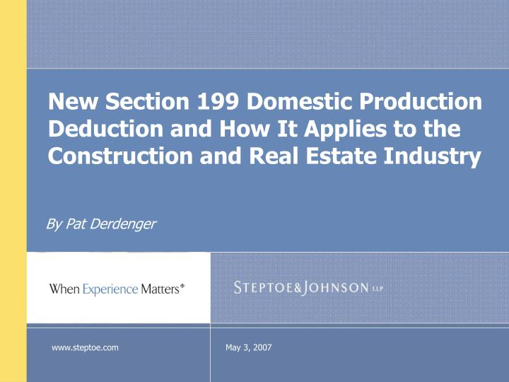 New Section 199 Domestic Production Deduction and How It Applies to the Construction and Real Estate...