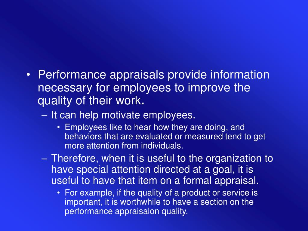 Performance appraisals provide information necessary for employees to improve the quality of their work