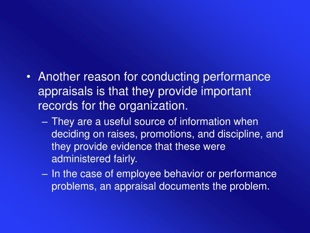 Another reason for conducting performance appraisals is that they provide important records for the organization.