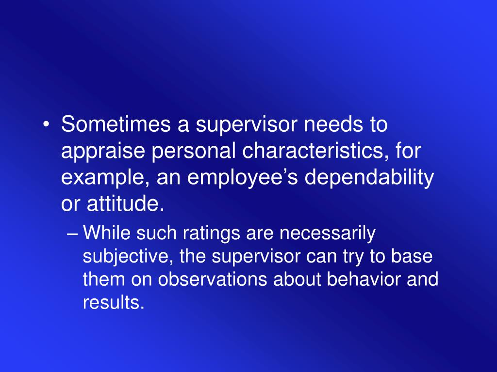Sometimes a supervisor needs to appraise personal characteristics, for example, an employee's dependability or attitude.