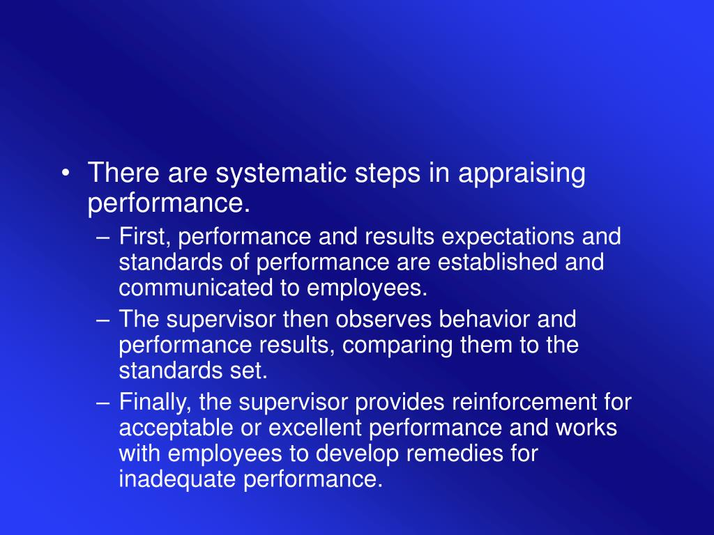 There are systematic steps in appraising performance.