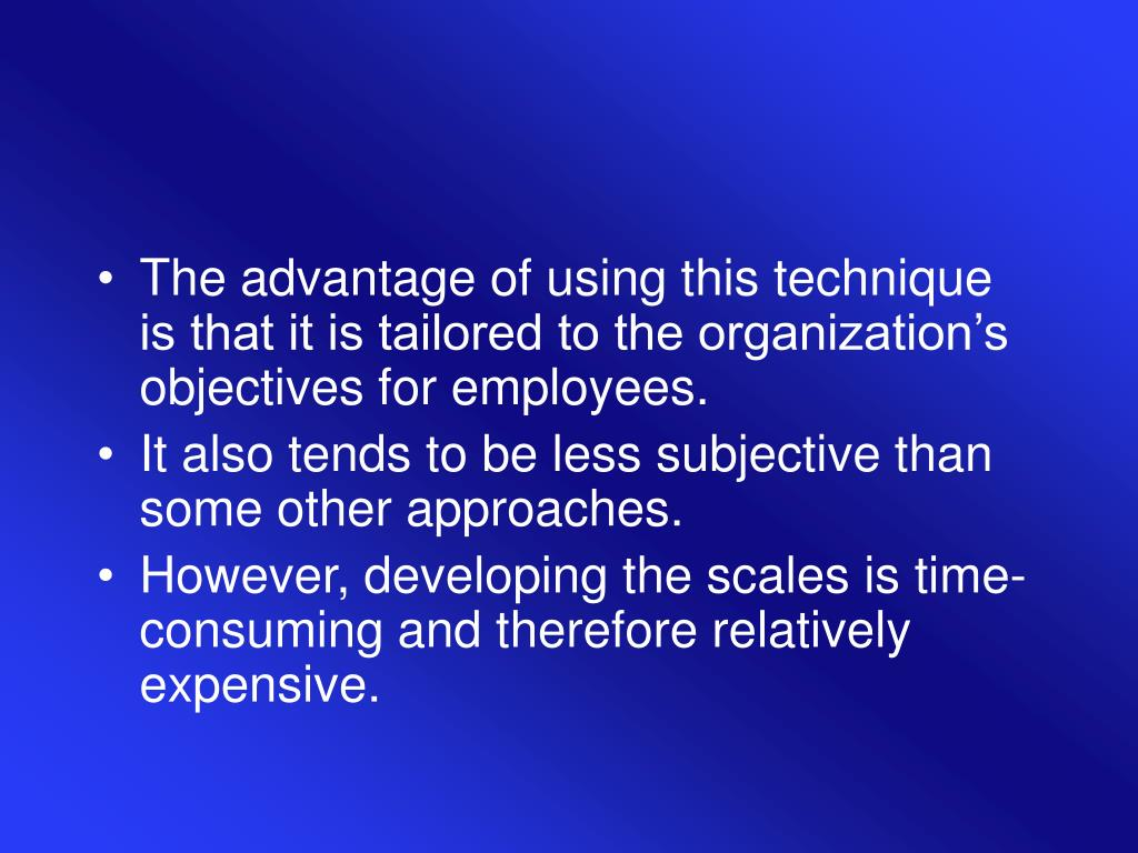 The advantage of using this technique is that it is tailored to the organization's objectives for employees.