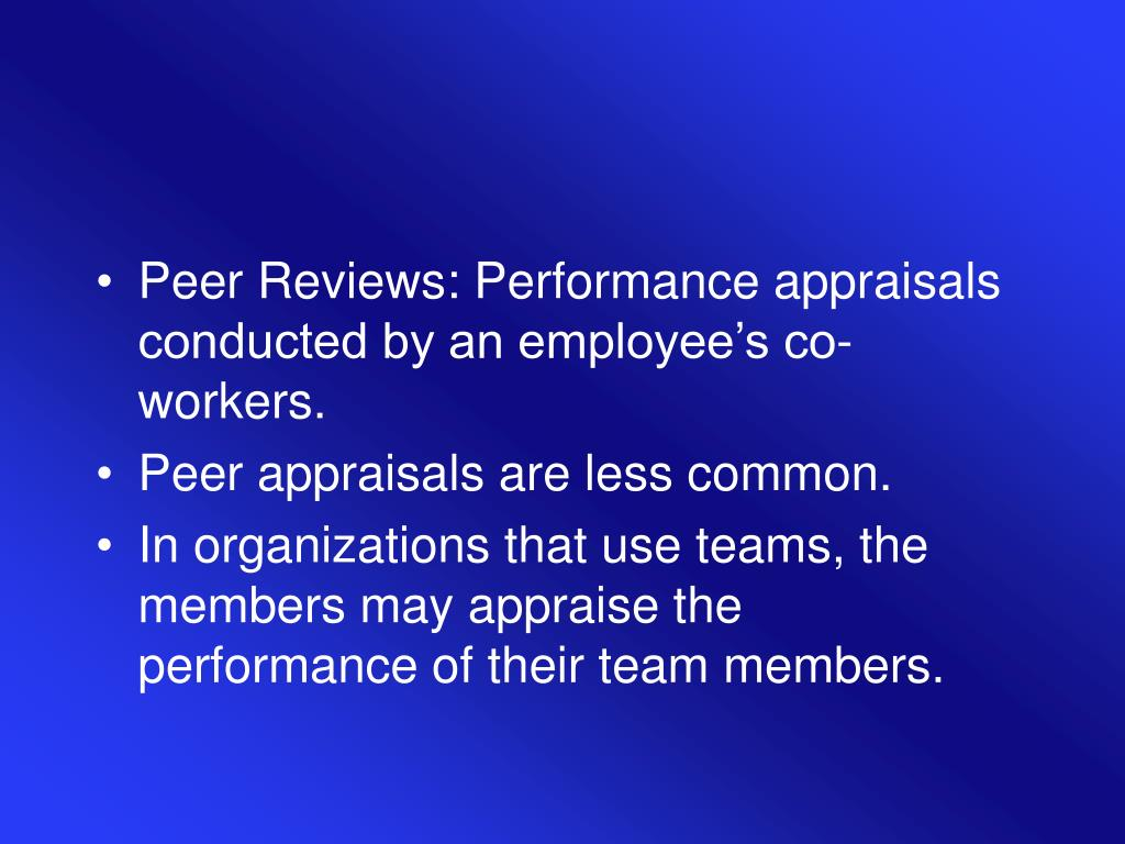 Peer Reviews: Performance appraisals conducted by an employee's co-workers.