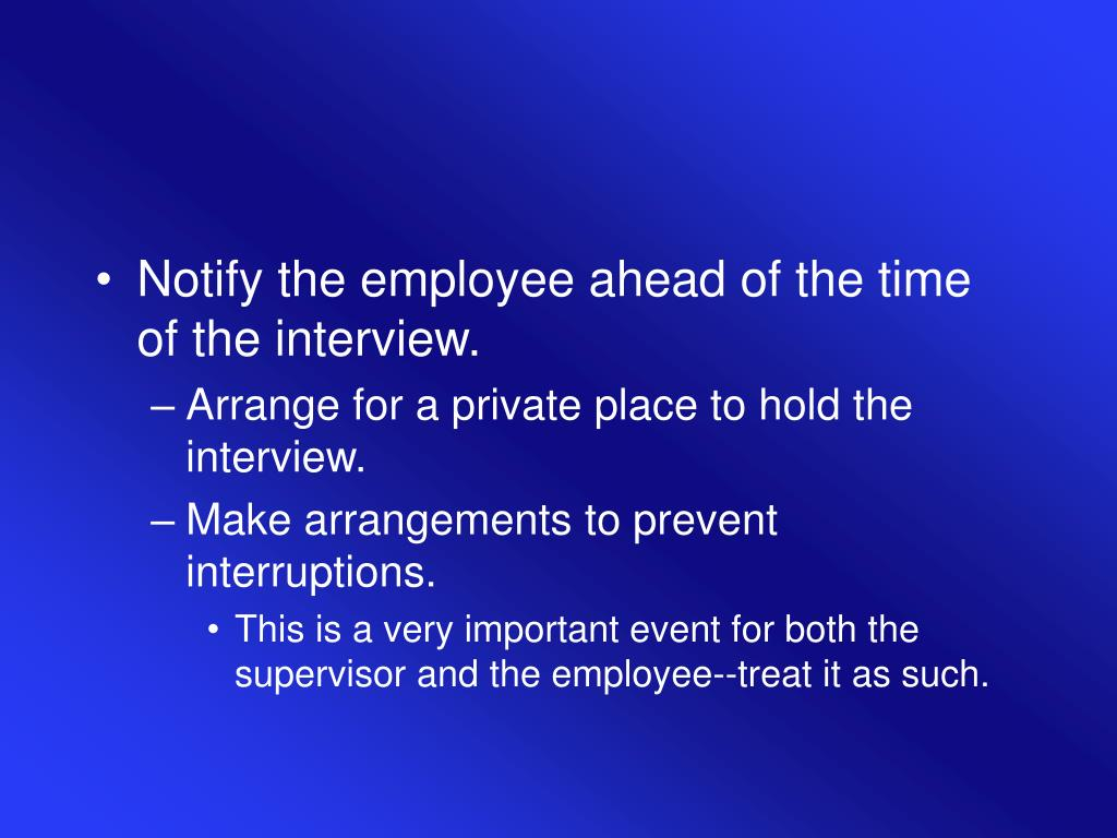 Notify the employee ahead of the time of the interview.